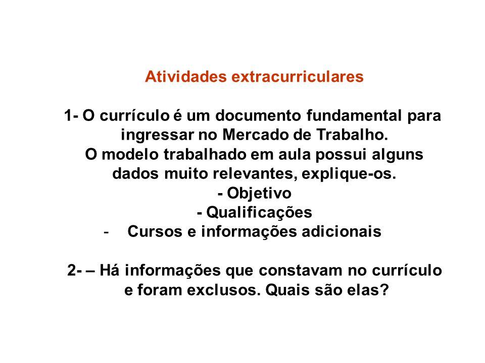 Atividades extracurriculares 1- O currículo é um documento fundamental para ingressar no Mercado de Trabalho. O modelo trabalhado em aula possui algun