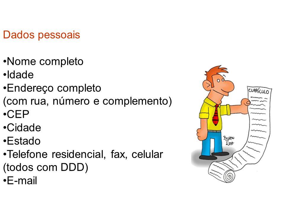 Dados pessoais Nome completo Idade Endereço completo (com rua, número e complemento) CEP Cidade Estado Telefone residencial, fax, celular (todos com D