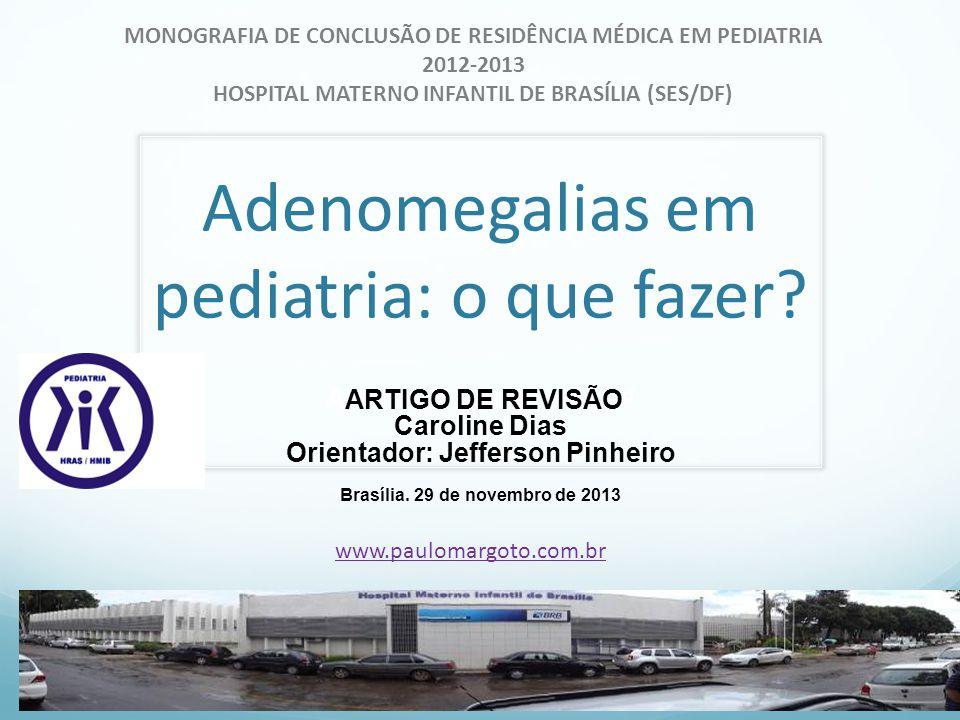Etiologia das adenomegalias na infância Adenomegalias epitrocleares: -Traumas membros superiores -Doença da arranhadura do gato, Mononucleose -Linfomas, leucemias