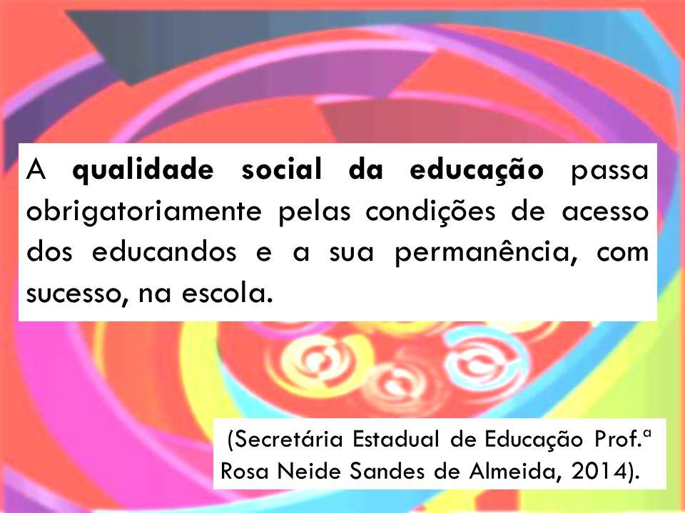A qualidade social da educação passa obrigatoriamente pelas condições de acesso dos educandos e a sua permanência, com sucesso, na escola.