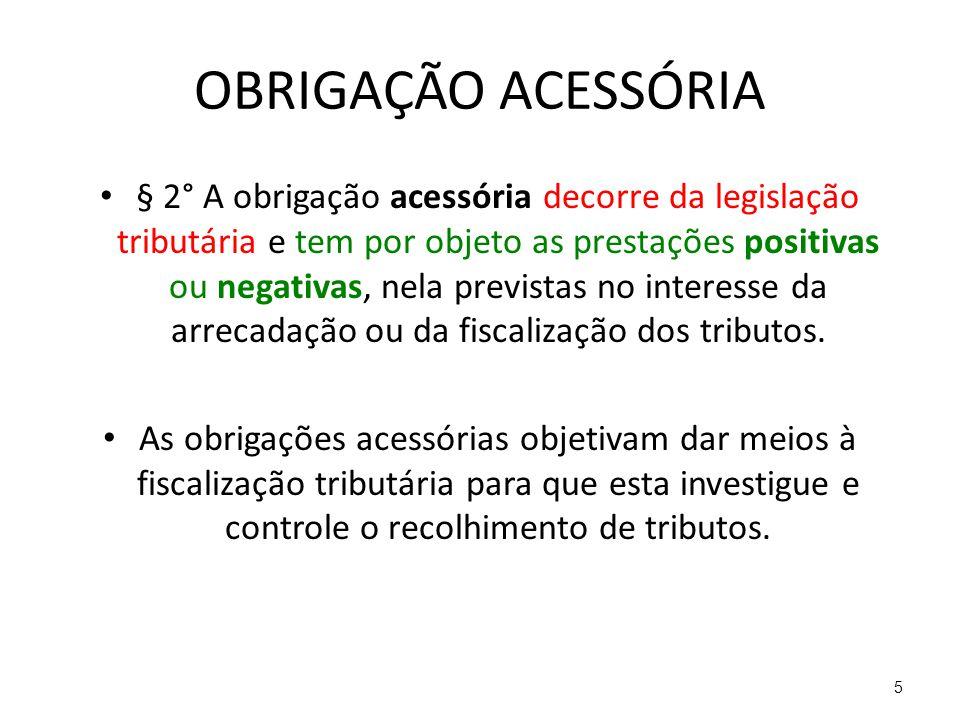 OBRIGAÇÃO ACESSÓRIA § 2° A obrigação acessória decorre da legislação tributária e tem por objeto as prestações positivas ou negativas, nela previstas