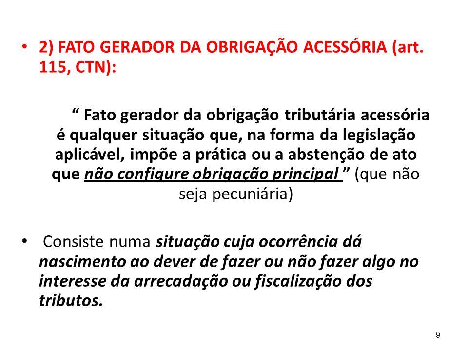 """2) FATO GERADOR DA OBRIGAÇÃO ACESSÓRIA (art. 115, CTN): """" Fato gerador da obrigação tributária acessória é qualquer situação que, na forma da legislaç"""