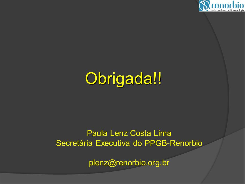 Obrigada!! Paula Lenz Costa Lima Secretária Executiva do PPGB-Renorbio plenz@renorbio.org.br