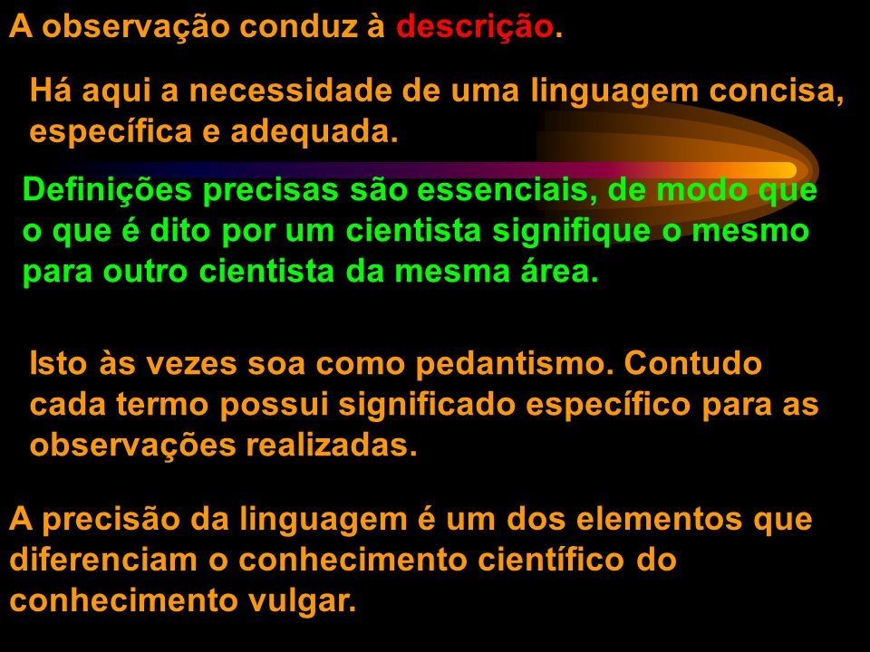 A atividade em Ciência começa com a Observação. A observação implica em seleção. Esta é uma questão temática (o que vai ser observado), mas também de