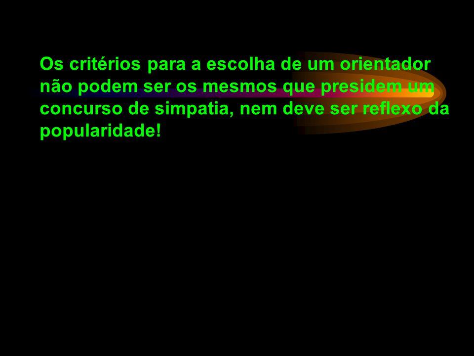 Veja o seu curriculum. Veja o LATTES: www.cnpq.br Publica regularmente? Tem orientado, com sucesso, outras pessoas? É exigente? Se sim é uma boa indic