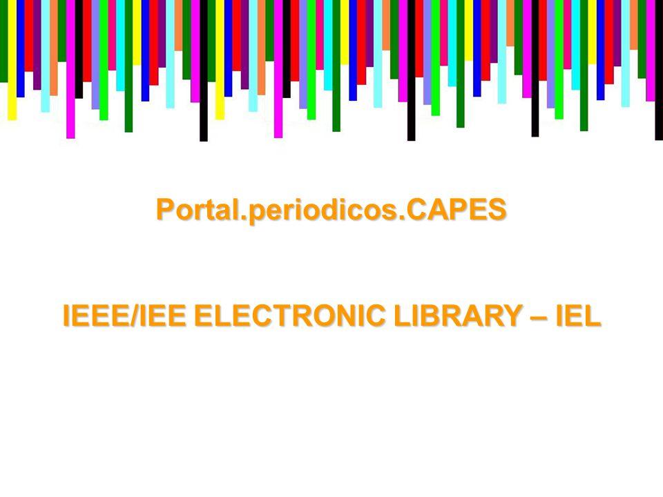 BASE DE DADOS DOS INSTITUTE OF ELECTRICAL AND ELETRONIC ENGINEERS – IEEE e ELETRICAL ENGINEERS - IEE INSTITUTE OF ELECTRICAL AND ELETRONIC ENGINEERS – IEEE e ELETRICAL ENGINEERS - IEE O IEEE/IEE Electronic Library (IEL) oferece aos pesquisadores acesso as publicações técnicas e científicas do IEEE, dos EUAe IEE, da Inglaterra.