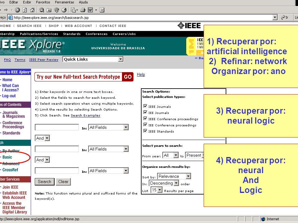 1) Recuperar por: artificial intelligence 2) Refinar: network Organizar por: ano 3) Recuperar por: neural logic 4) Recuperar por: neural And Logic