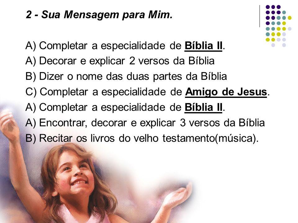 2 - Sua Mensagem para Mim.A) Completar a especialidade de Bíblia II.