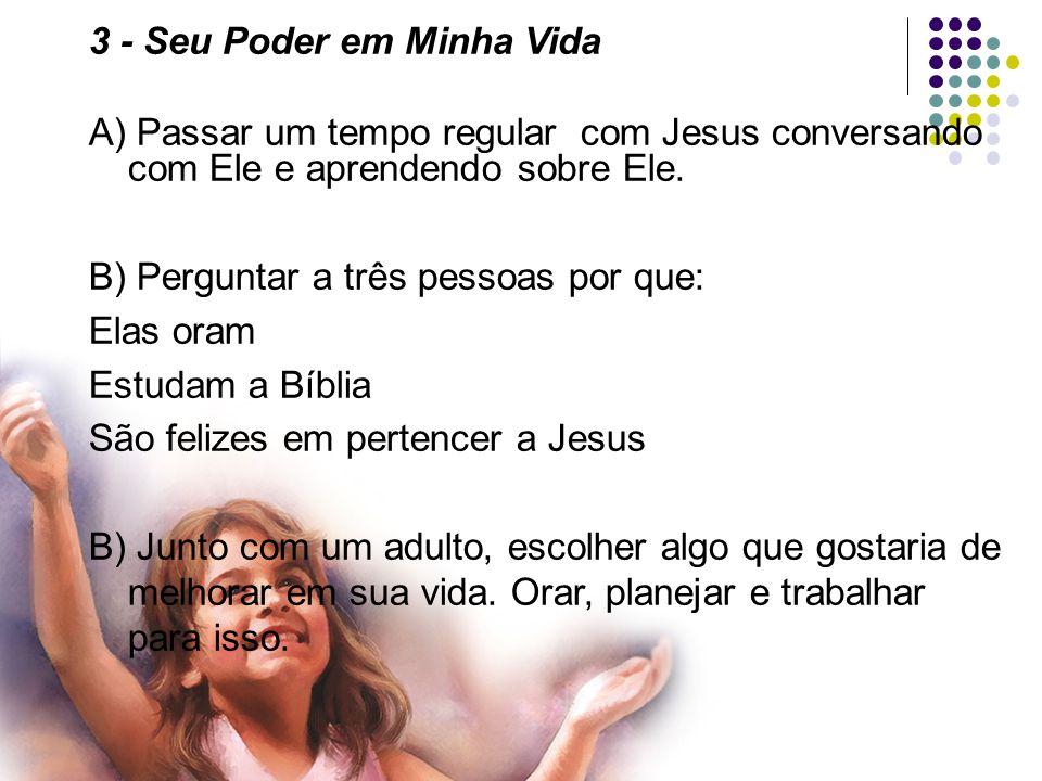 3 - Seu Poder em Minha Vida A) Passar um tempo regular com Jesus conversando com Ele e aprendendo sobre Ele.