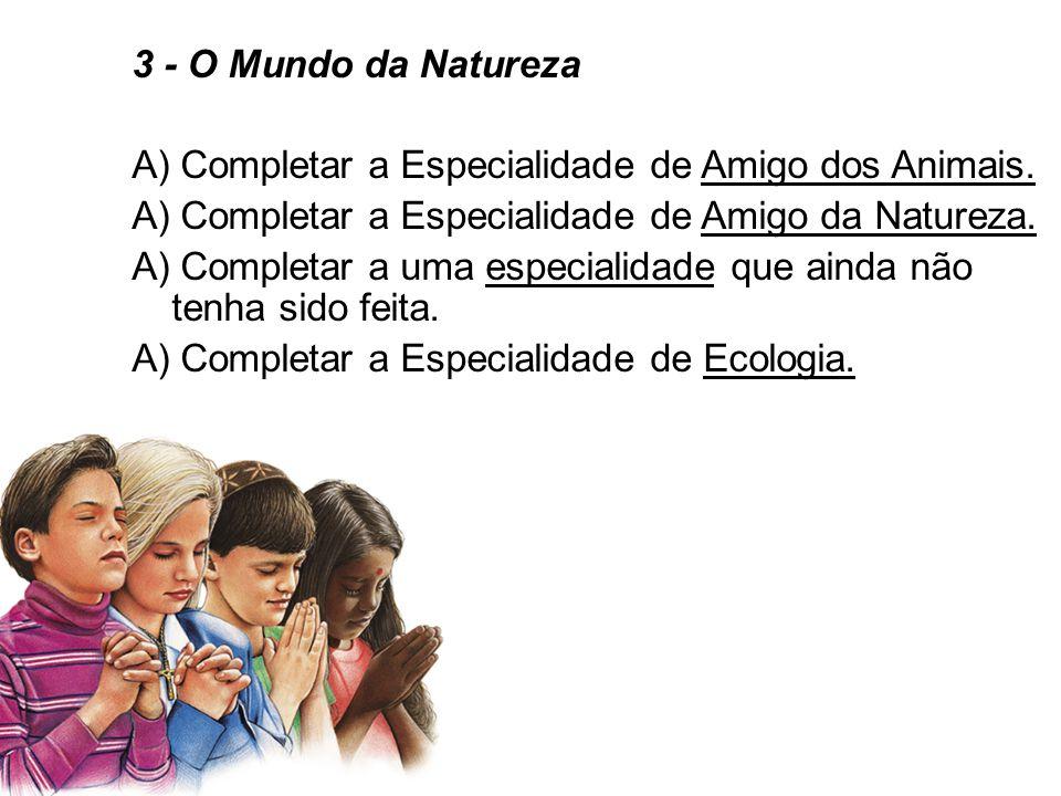 3 - O Mundo da Natureza A) Completar a Especialidade de Amigo dos Animais.