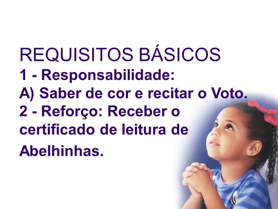 REQUISITOS BÁSICOS 1 - Responsabilidade: A) Saber de cor e recitar o Voto.