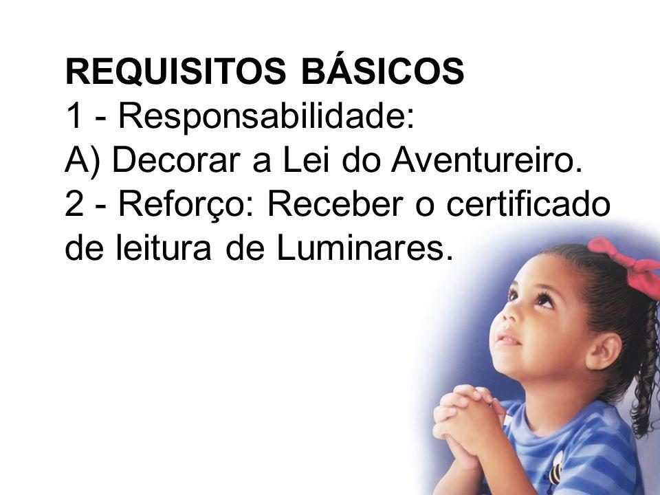 REQUISITOS BÁSICOS 1 - Responsabilidade: A) Saber de cor e recitar a Lei do Aventureiro.