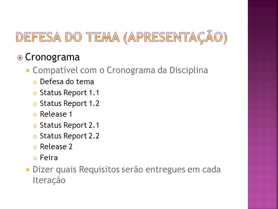  Cronograma  Compatível com o Cronograma da Disciplina Defesa do tema Status Report 1.1 Status Report 1.2 Release 1 Status Report 2.1 Status Report 2.2 Release 2 Feira  Dizer quais Requisitos serão entregues em cada Iteração