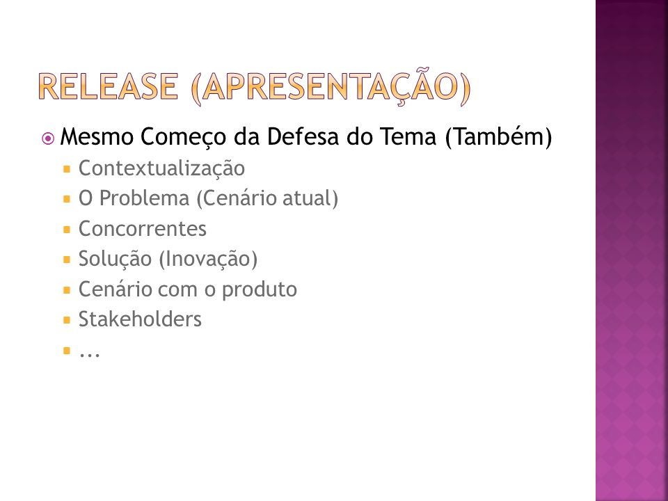  Mesmo Começo da Defesa do Tema (Também)  Contextualização  O Problema (Cenário atual)  Concorrentes  Solução (Inovação)  Cenário com o produto  Stakeholders ...
