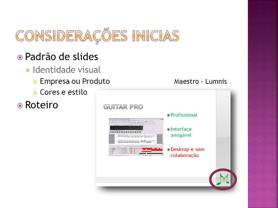  Padrão de slides  Identidade visual Empresa ou Produto Cores e estilo  Roteiro Maestro - Lumnis
