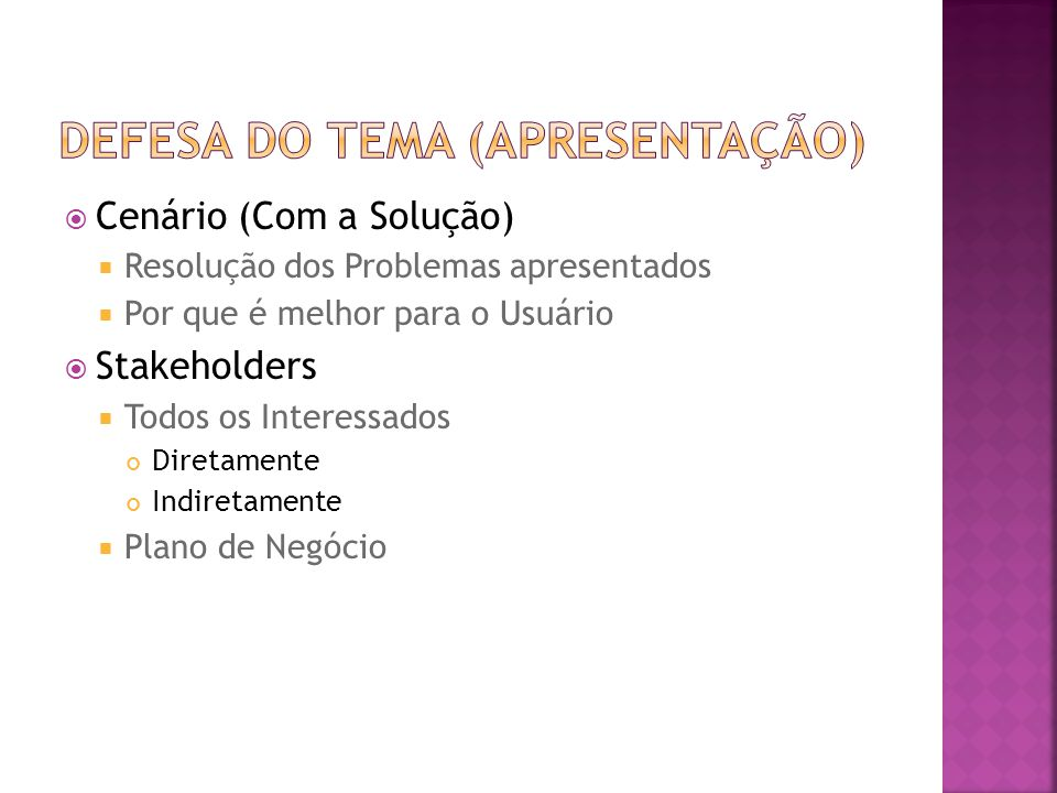  Cenário (Com a Solução)  Resolução dos Problemas apresentados  Por que é melhor para o Usuário  Stakeholders  Todos os Interessados Diretamente Indiretamente  Plano de Negócio
