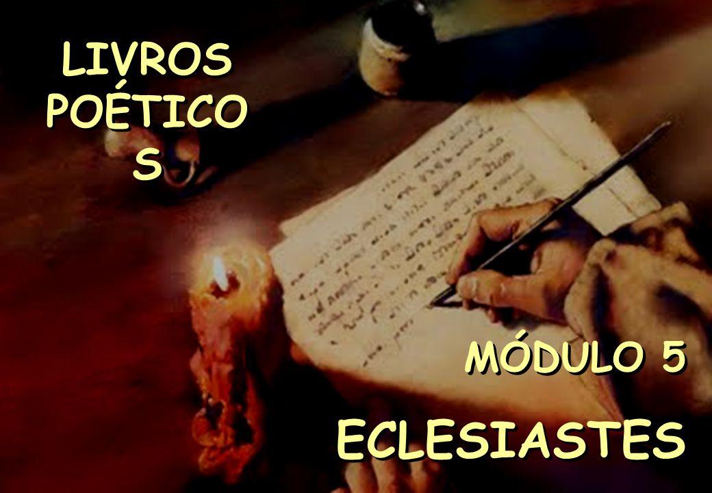 LIVROS POÉTICOS SEMINÁRIO NOVA IGREJA BATISTA DA CHAPADA MÓDULO 5 ECLESIASTES MÓDULO 5 ECLESIASTES LIVROS POÉTICO S