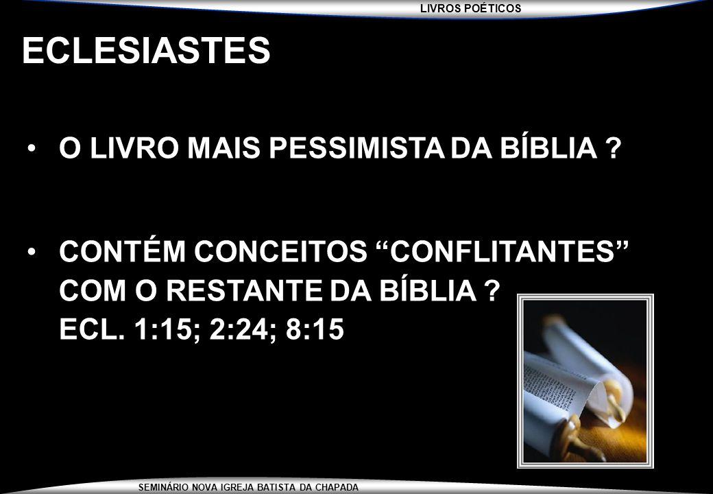 """SEMINÁRIO NOVA IGREJA BATISTA DA CHAPADA ECLESIASTES O LIVRO MAIS PESSIMISTA DA BÍBLIA ? CONTÉM CONCEITOS """"CONFLITANTES"""" COM O RESTANTE DA BÍBLIA ? EC"""