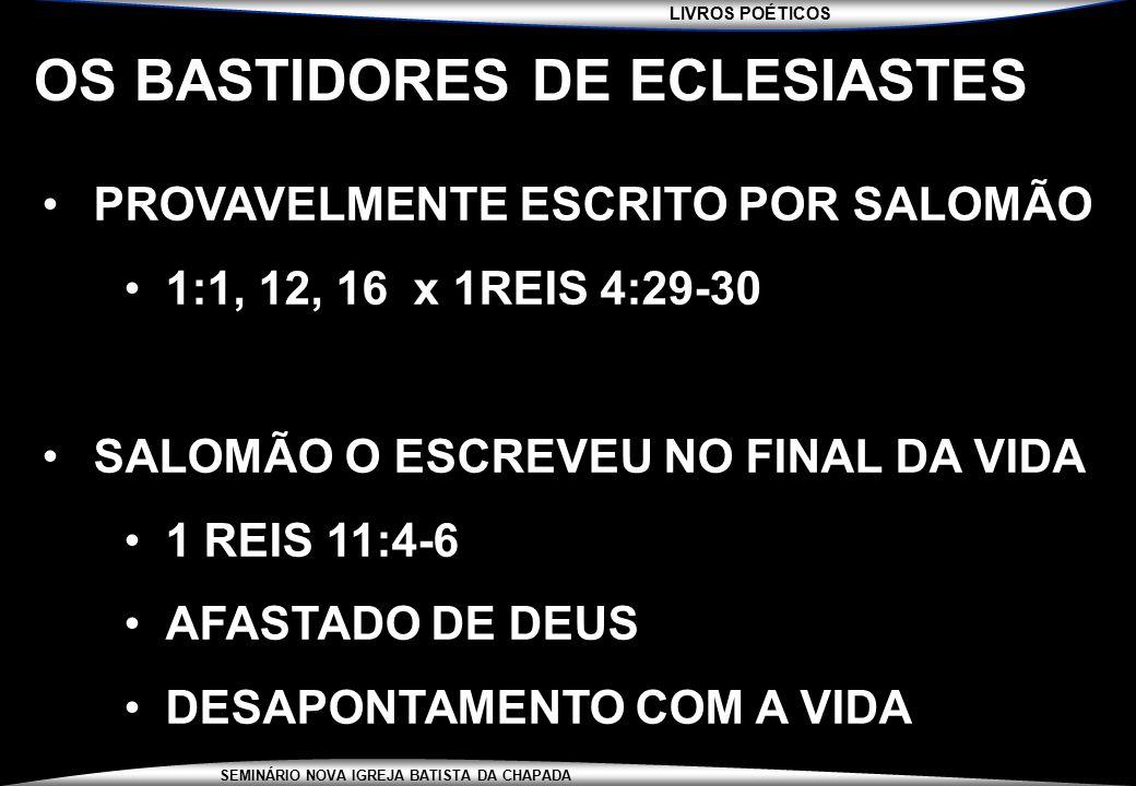 LIVROS POÉTICOS SEMINÁRIO NOVA IGREJA BATISTA DA CHAPADA OS BASTIDORES DE ECLESIASTES PROVAVELMENTE ESCRITO POR SALOMÃO 1:1, 12, 16 x 1REIS 4:29-30 SA