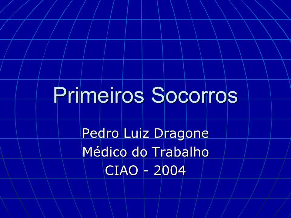 Primeiros Socorros Pedro Luiz Dragone Médico do Trabalho CIAO - 2004