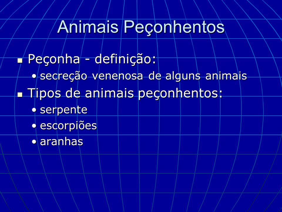 Animais Peçonhentos Peçonha - definição: Peçonha - definição: secreção venenosa de alguns animaissecreção venenosa de alguns animais Tipos de animais