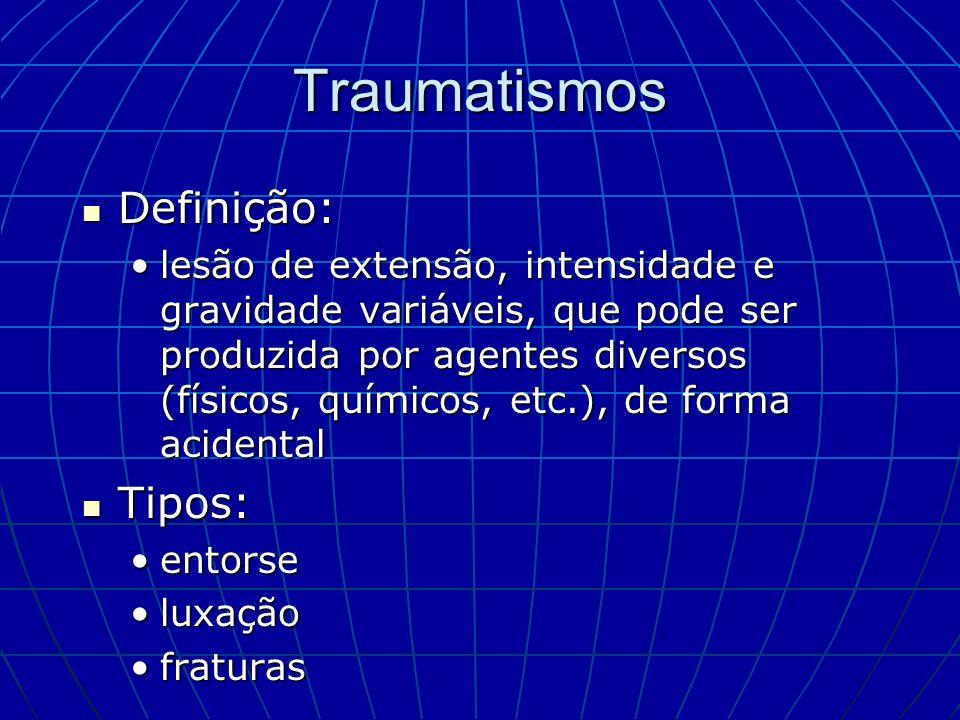 Traumatismos Definição: Definição: lesão de extensão, intensidade e gravidade variáveis, que pode ser produzida por agentes diversos (físicos, químico
