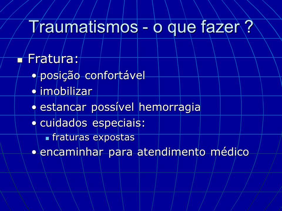 Traumatismos - o que fazer ? Fratura: Fratura: posição confortávelposição confortável imobilizarimobilizar estancar possível hemorragiaestancar possív