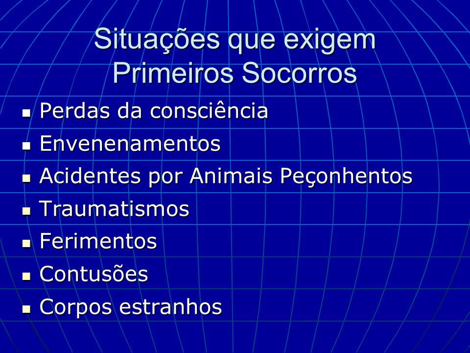 Situações que exigem Primeiros Socorros Perdas da consciência Perdas da consciência Envenenamentos Envenenamentos Acidentes por Animais Peçonhentos Ac