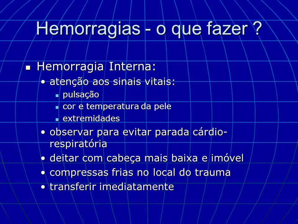 Hemorragias - o que fazer ? Hemorragia Interna: Hemorragia Interna: atenção aos sinais vitais:atenção aos sinais vitais: pulsação pulsação cor e tempe