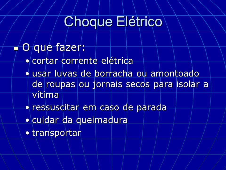 Choque Elétrico O que fazer: O que fazer: cortar corrente elétricacortar corrente elétrica usar luvas de borracha ou amontoado de roupas ou jornais se