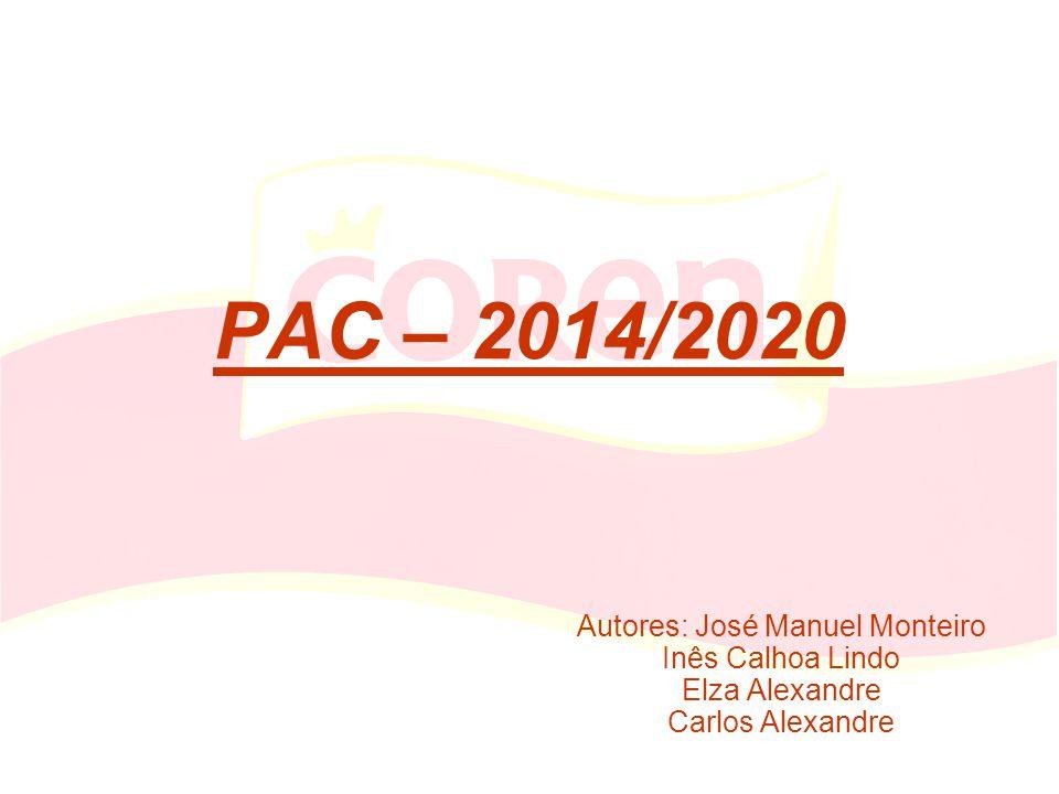 PAC – 2014/2020 Autores: José Manuel Monteiro Inês Calhoa Lindo Elza Alexandre Carlos Alexandre