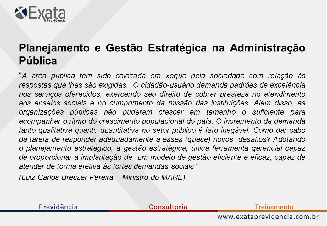 Planejamento e Gestão Estratégica na Administração Pública A área pública tem sido colocada em xeque pela sociedade com relação às respostas que lhes são exigidas.
