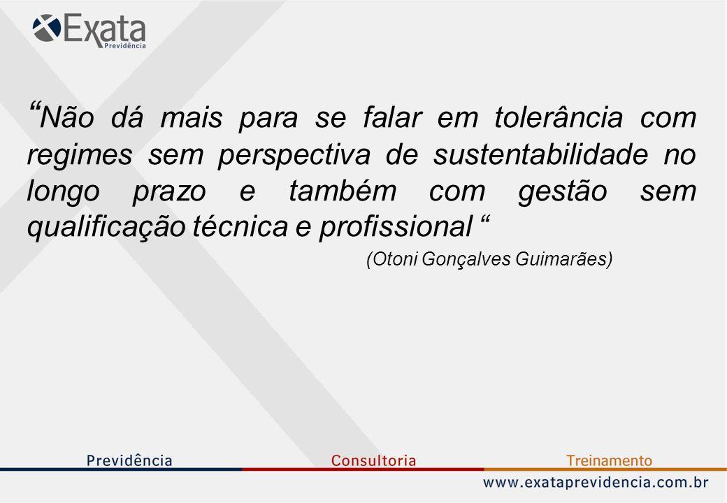 Não dá mais para se falar em tolerância com regimes sem perspectiva de sustentabilidade no longo prazo e também com gestão sem qualificação técnica e profissional (Otoni Gonçalves Guimarães)