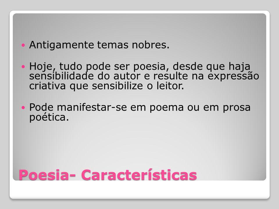Poesia- Características Antigamente temas nobres.
