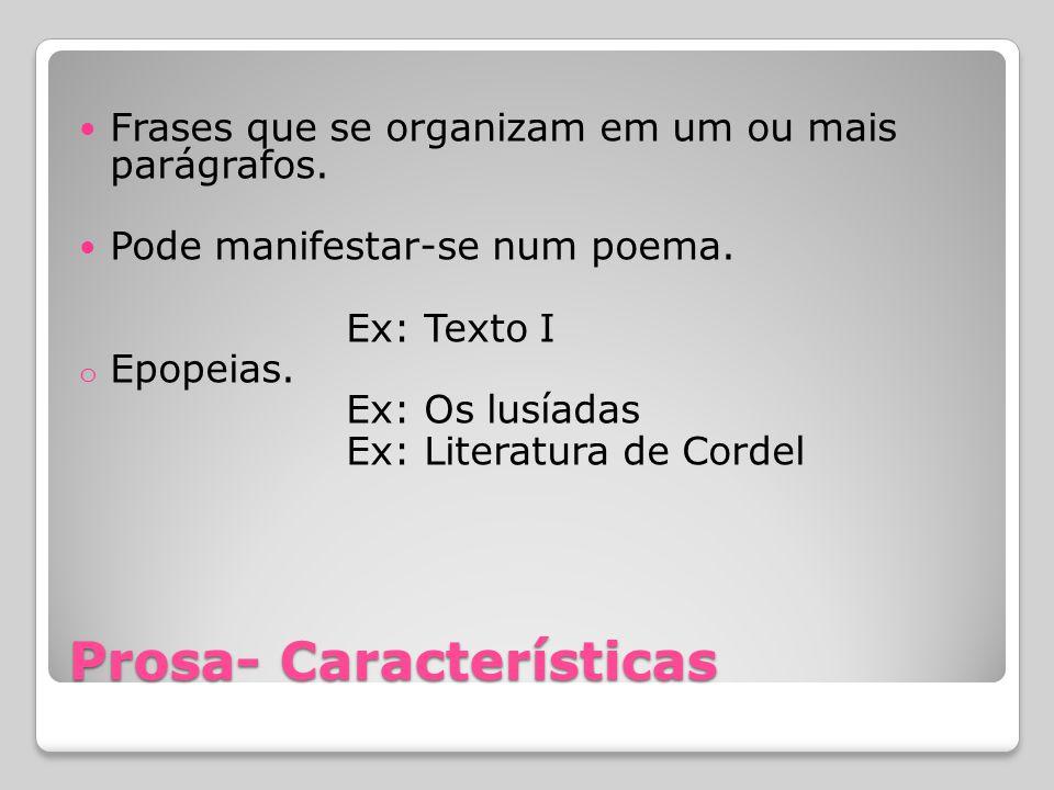 Prosa- Características Frases que se organizam em um ou mais parágrafos. Pode manifestar-se num poema. Ex: Texto I o Epopeias. Ex: Os lusíadas Ex: Lit