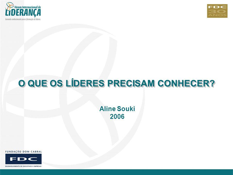O QUE OS LÍDERES PRECISAM CONHECER? Aline Souki 2006