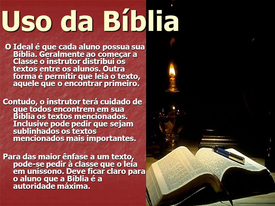 Uso da Bíblia O Ideal é que cada aluno possua sua Bíblia. Geralmente ao começar a Classe o instrutor distribui os textos entre os alunos. Outra forma