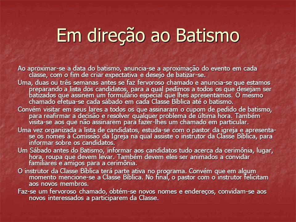 Em direção ao Batismo Ao aproximar-se a data do batismo, anuncia-se a aproximação do evento em cada classe, com o fim de criar expectativa e desejo de