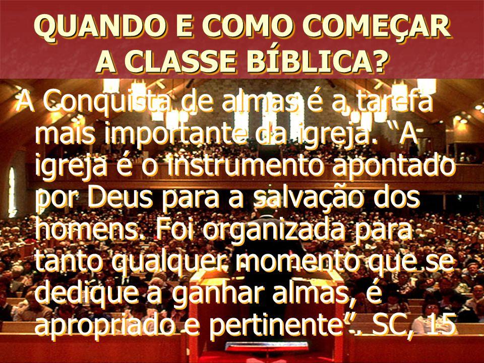 """QUANDO E COMO COMEÇAR A CLASSE BÍBLICA? A Conquista de almas é a tarefa mais importante da igreja. """"A igreja é o instrumento apontado por Deus para a"""