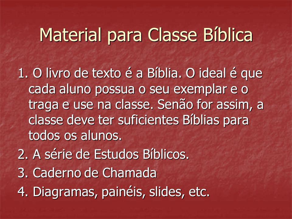 Material para Classe Bíblica 1. O livro de texto é a Bíblia. O ideal é que cada aluno possua o seu exemplar e o traga e use na classe. Senão for assim