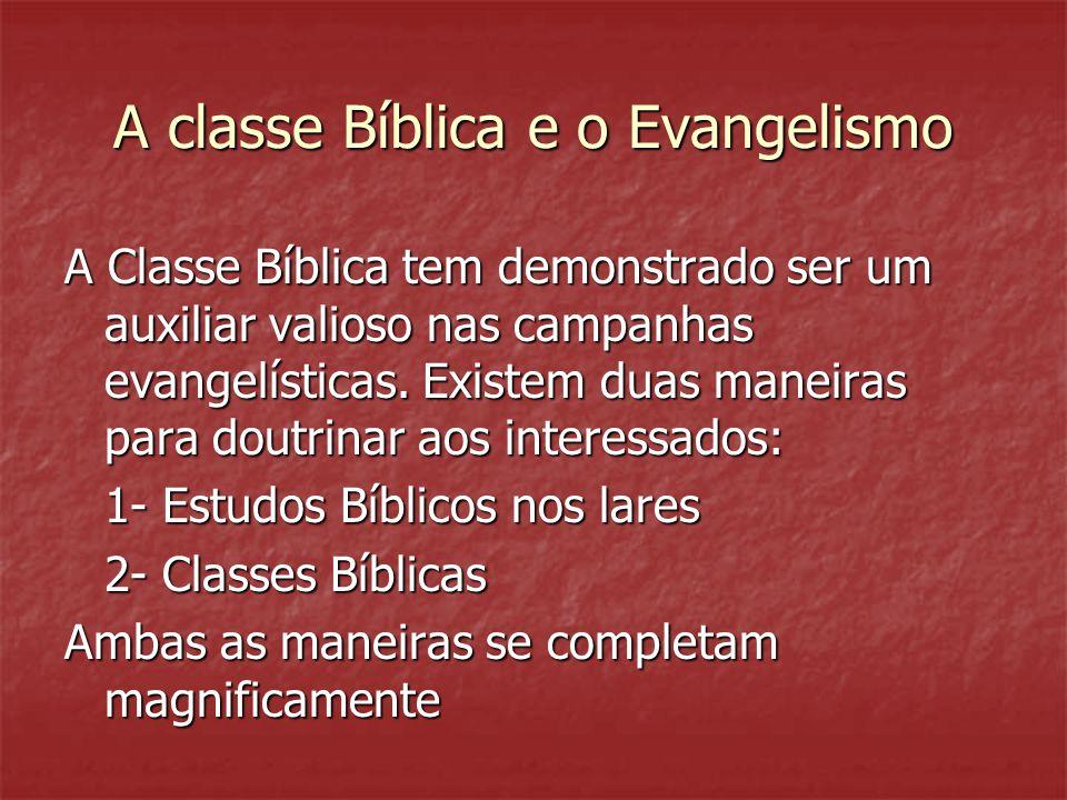 A classe Bíblica e o Evangelismo A Classe Bíblica tem demonstrado ser um auxiliar valioso nas campanhas evangelísticas. Existem duas maneiras para dou