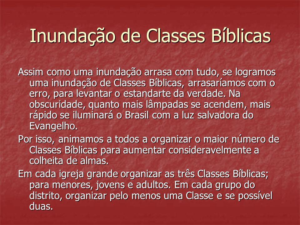 Inundação de Classes Bíblicas Assim como uma inundação arrasa com tudo, se logramos uma inundação de Classes Bíblicas, arrasaríamos com o erro, para l