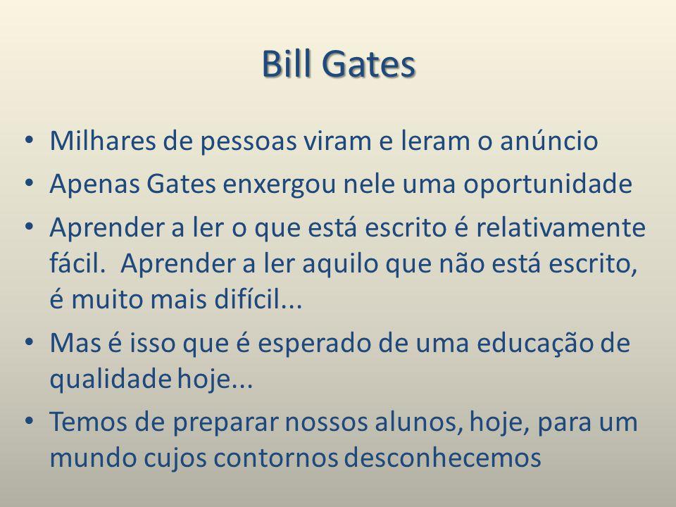 Bill Gates Milhares de pessoas viram e leram o anúncio Apenas Gates enxergou nele uma oportunidade Aprender a ler o que está escrito é relativamente fácil.