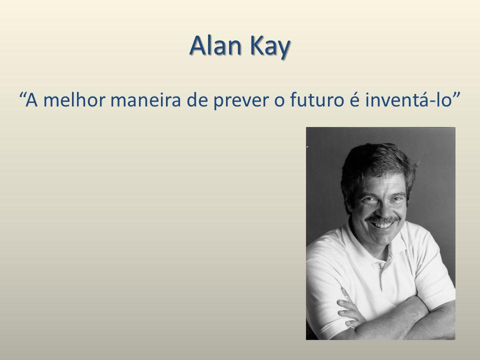 Alan Kay A melhor maneira de prever o futuro é inventá-lo