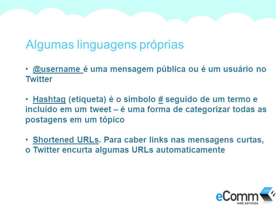 Algumas linguagens próprias @username é uma mensagem pública ou é um usuário no Twitter Hashtag (etiqueta) é o símbolo # seguido de um termo e incluído em um tweet – é uma forma de categorizar todas as postagens em um tópico Shortened URLs.