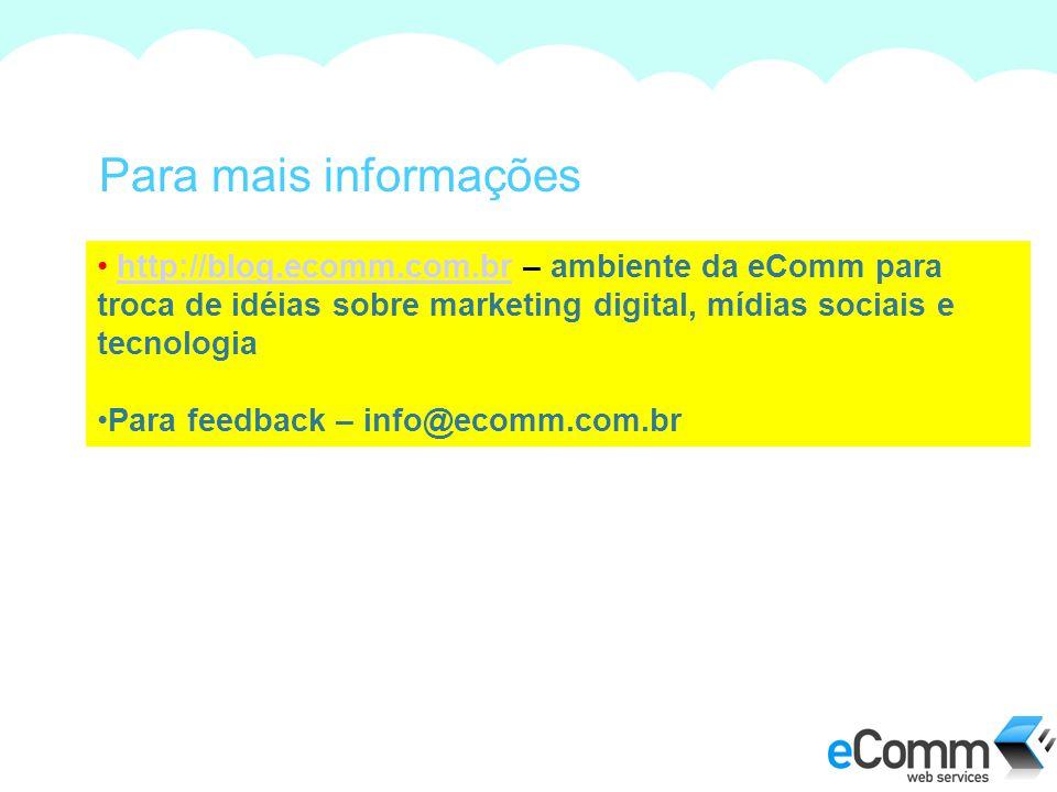 Para mais informações http://blog.ecomm.com.br – ambiente da eComm para troca de idéias sobre marketing digital, mídias sociais e tecnologiahttp://blog.ecomm.com.br Para feedback – info@ecomm.com.br