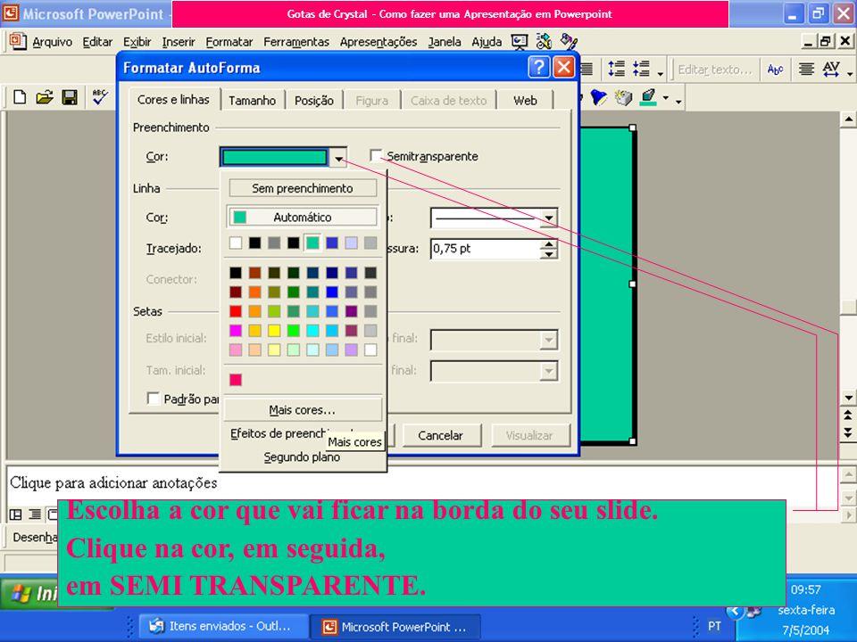 Escolha a cor que vai ficar na borda do seu slide. Clique na cor, em seguida, em SEMI TRANSPARENTE. Escolha a cor que vai ficar na borda do seu slide.