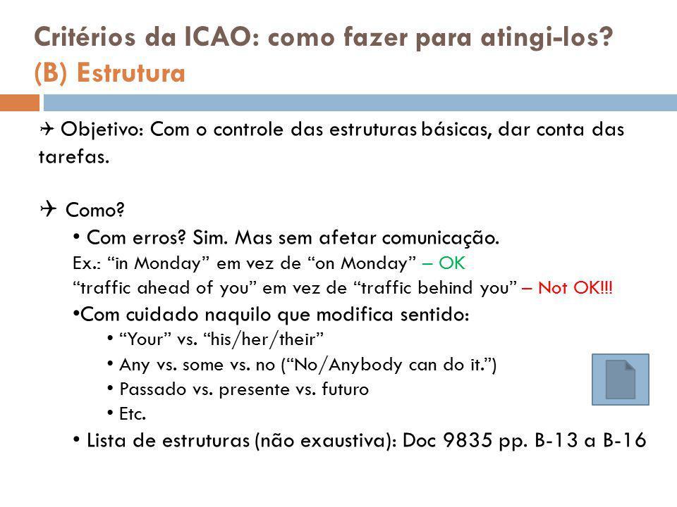 Critérios da ICAO: como fazer para atingi-los? (B) Estrutura  Objetivo: Com o controle das estruturas básicas, dar conta das tarefas.  Como? Com err