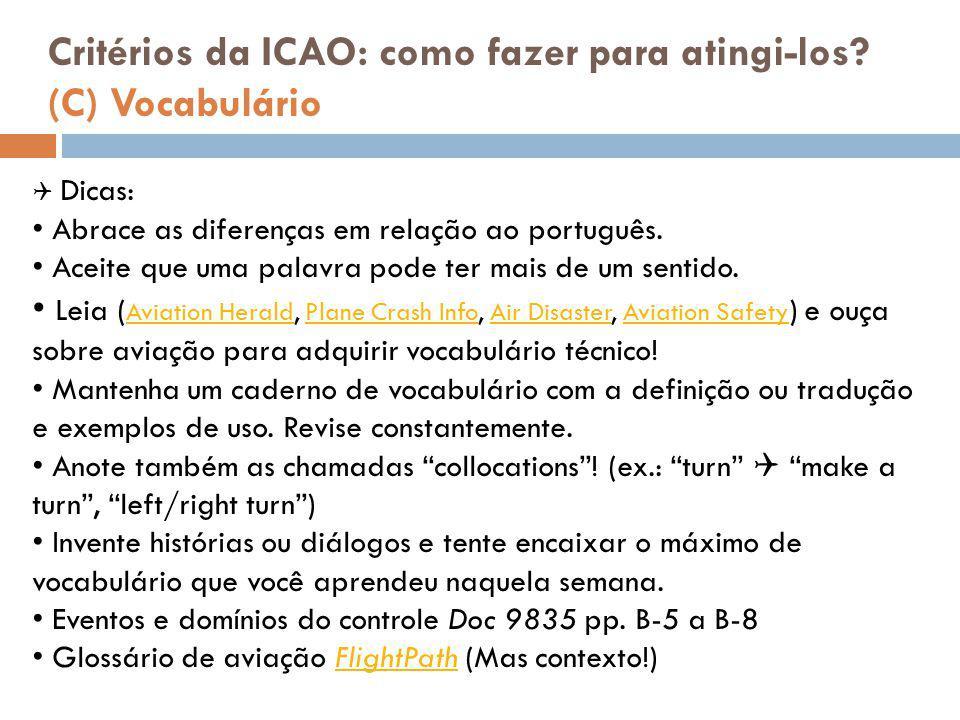Critérios da ICAO: como fazer para atingi-los? (C) Vocabulário  Dicas: Abrace as diferenças em relação ao português. Aceite que uma palavra pode ter