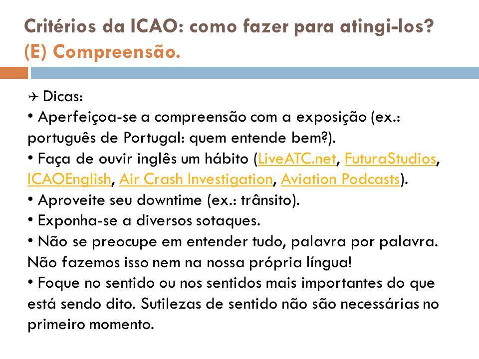 Critérios da ICAO: como fazer para atingi-los? (E) Compreensão.  Dicas: Aperfeiçoa-se a compreensão com a exposição (ex.: português de Portugal: quem